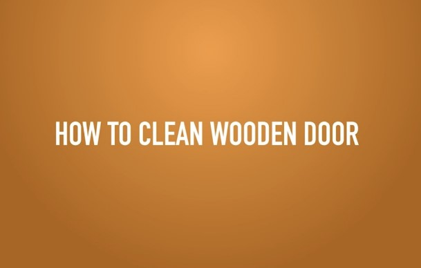 How to Clean Wooden Doors- The Simple Way
