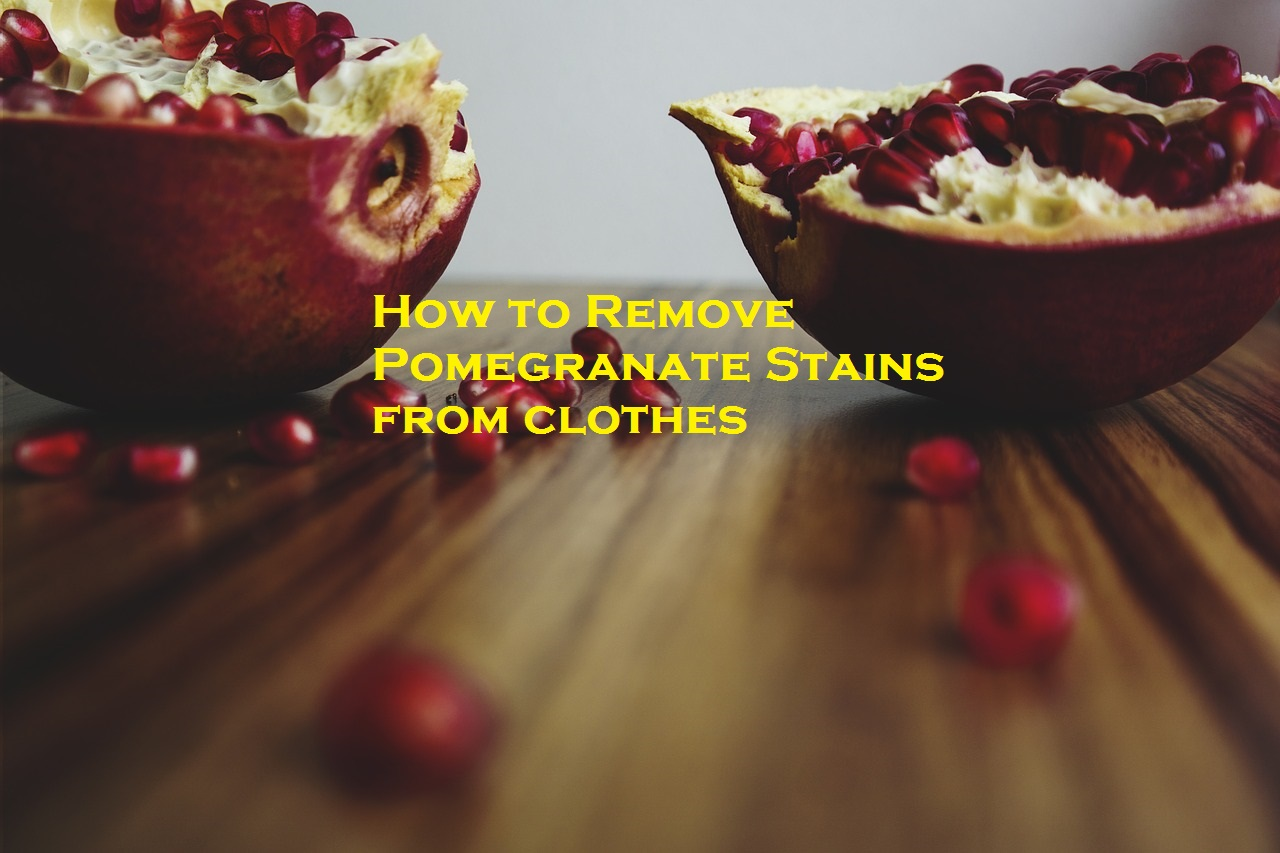 How To Remove Pomegranate Stains From Clothes Homeaholic