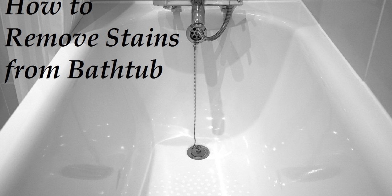 How to Remove Stains from Bathtub
