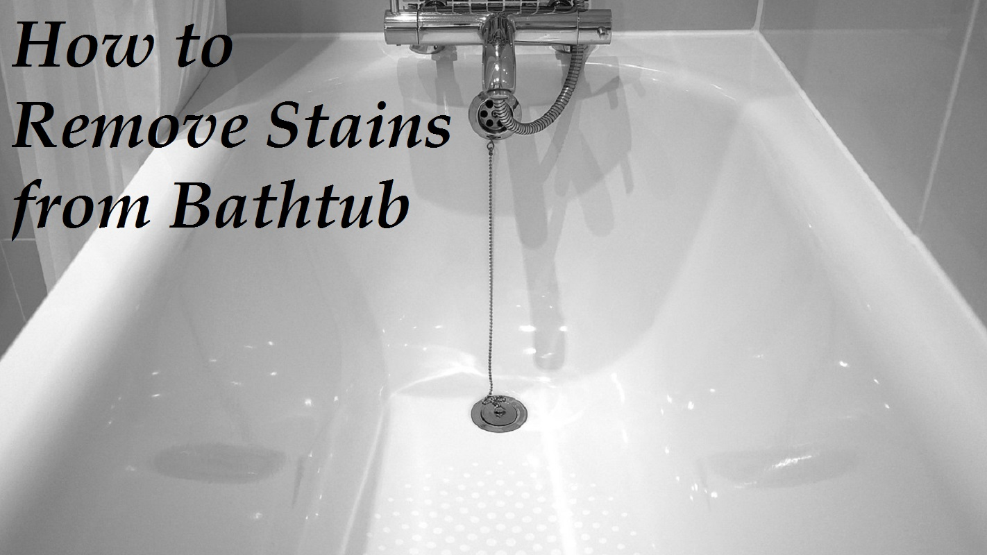 How to Remove Stains from Bathtub - Homeaholic.net